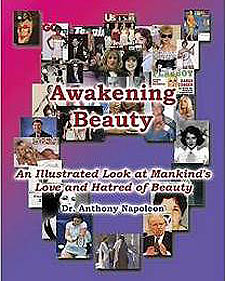 Awakening Beauty: An Illustrated Look at Mankind's Love and Hatred of Beauty by Dr. Anthony Napoleon